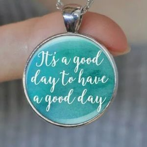 It's A Good Day To Have A Good Day Necklace